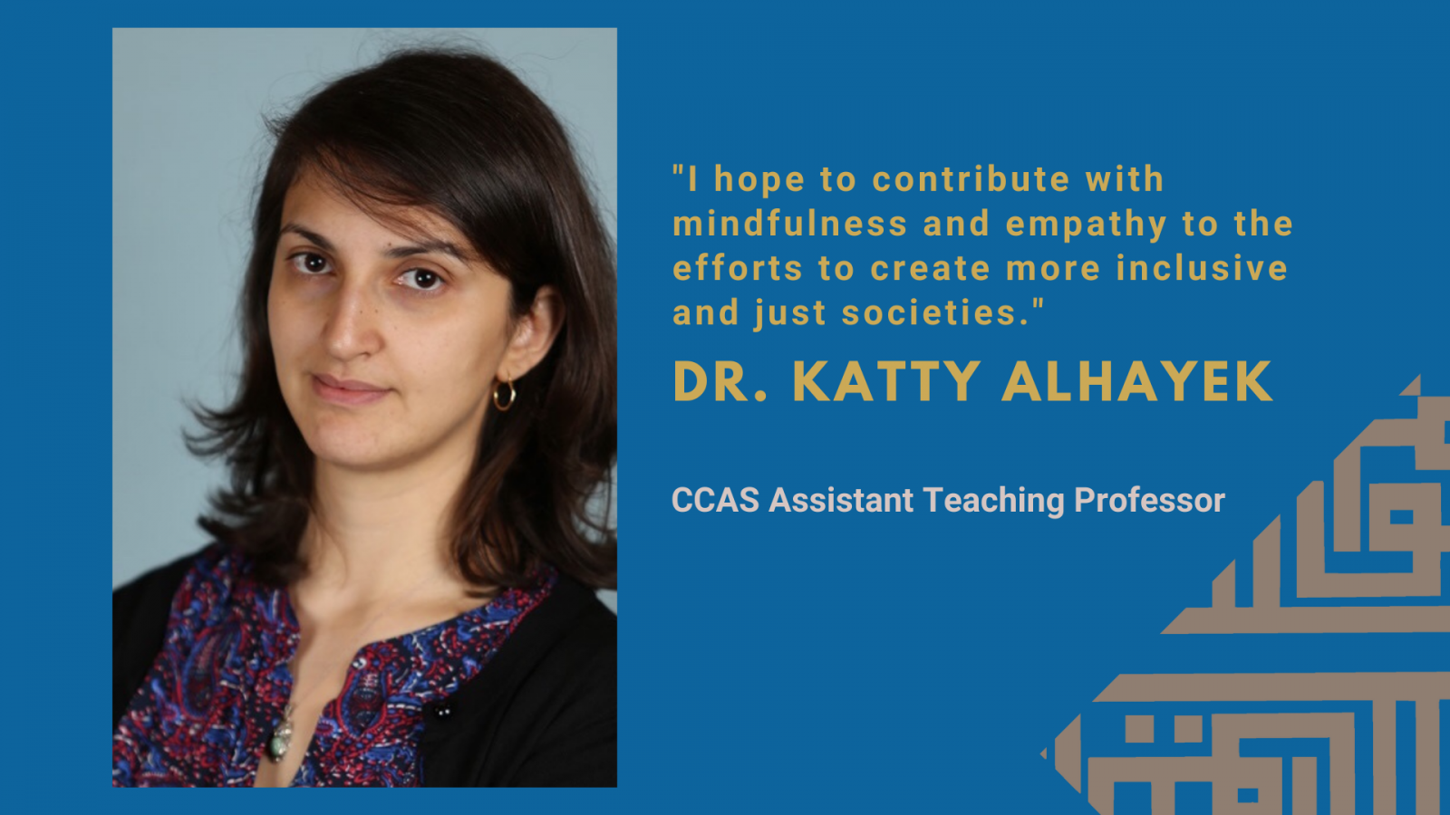 Banner with an image of Prof. Katty Alhayek with the words: I hope to contribute with mindfulness and empathy to the efforts to create more inclusive and just societies.